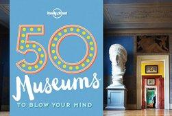 50 Museums to Blow Your Mind 1