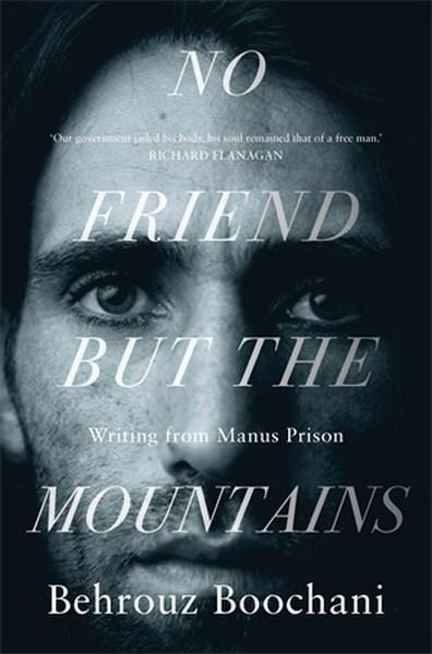 No Friend But the Mountains Writing from Manus Pr