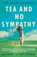 The Grade Cricketer Tea and No Sympathy