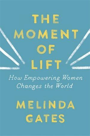 Moment of Lift How Empowering Women Changes the W