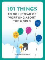 101 Things to do Instead of Worrying About World