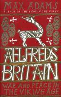Aelfred's Britain War and Peace in the Viking Age