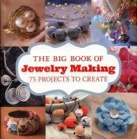 Big Book of Jewelry Making 75 Projects to Make