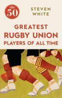 50 Greatest Rugby Union Players of All Time