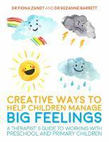 Creative Ways to Help Children Manage BIG Feelings A Therap-ist s Guide to Working with Preschool and Primary Children