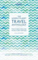 The Lonely Planet Travel Anthology True Stories from the