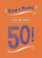 Don't Panic You're Only 50!