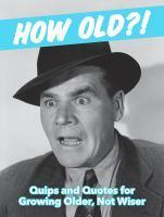 How Old?! (For Men) Quips and Quotes for Those Gro