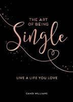 Art of Being Single Live a Life You Love