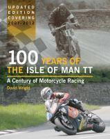 100 Years of the Isle of Man TT A Century of Motorcycle     Racing