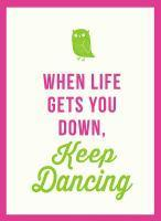 When Life Gets You Down Keep Dancing