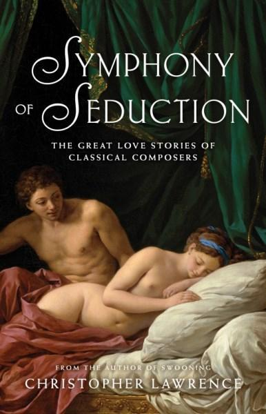Symphony of Seduction The Great Love Stories of C