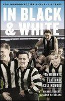 In Black & White 125 Moments That Made Collingwood