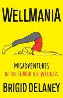 Wellmania Extreme Misadventures in the Search for