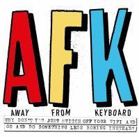 AFK. Away from the Keyboard Adventures in Creativ