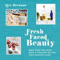 Fresh Faced Beauty Make Your Own Bath Body and H