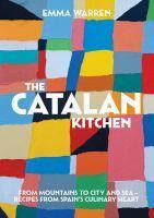 Catalan Kitchen From Mountains to City and Sea -