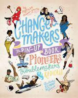 Change-Makers The pin-up book of pioneers troubl