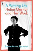 Writing Life Helen Garner and Her Work A