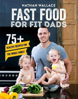 Fast food for Fit Dads 75+ Healthy Recipes for th