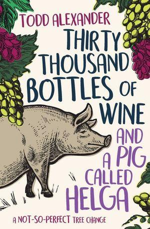Thirty Thousand Bottles of Wine and a Pig Called H